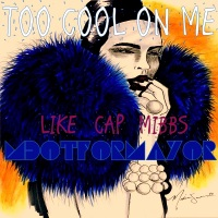 MdotforMayor - Too Cool On Me ft. Pac Div (Like & Mibbs) & Cap [audio dl]